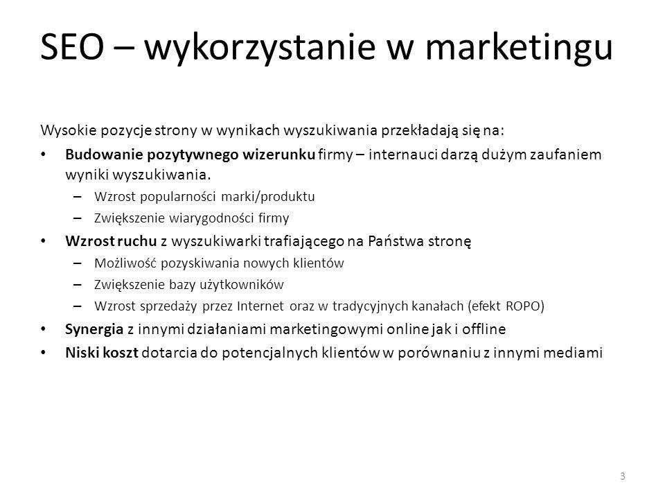 SEO – wykorzystanie w marketingu Wysokie pozycje strony w wynikach wyszukiwania przekładają się na: Budowanie pozytywnego wizerunku firmy – internauci darzą dużym zaufaniem wyniki wyszukiwania.