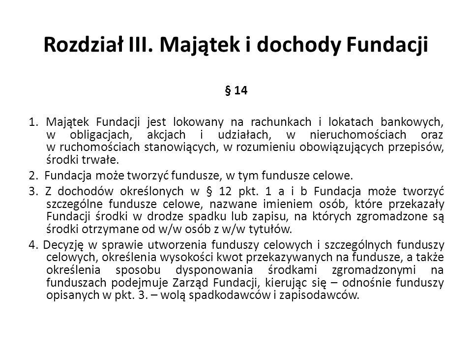 Rozdział III. Majątek i dochody Fundacji § 14 1. Majątek Fundacji jest lokowany na rachunkach i lokatach bankowych, w obligacjach, akcjach i udziałach