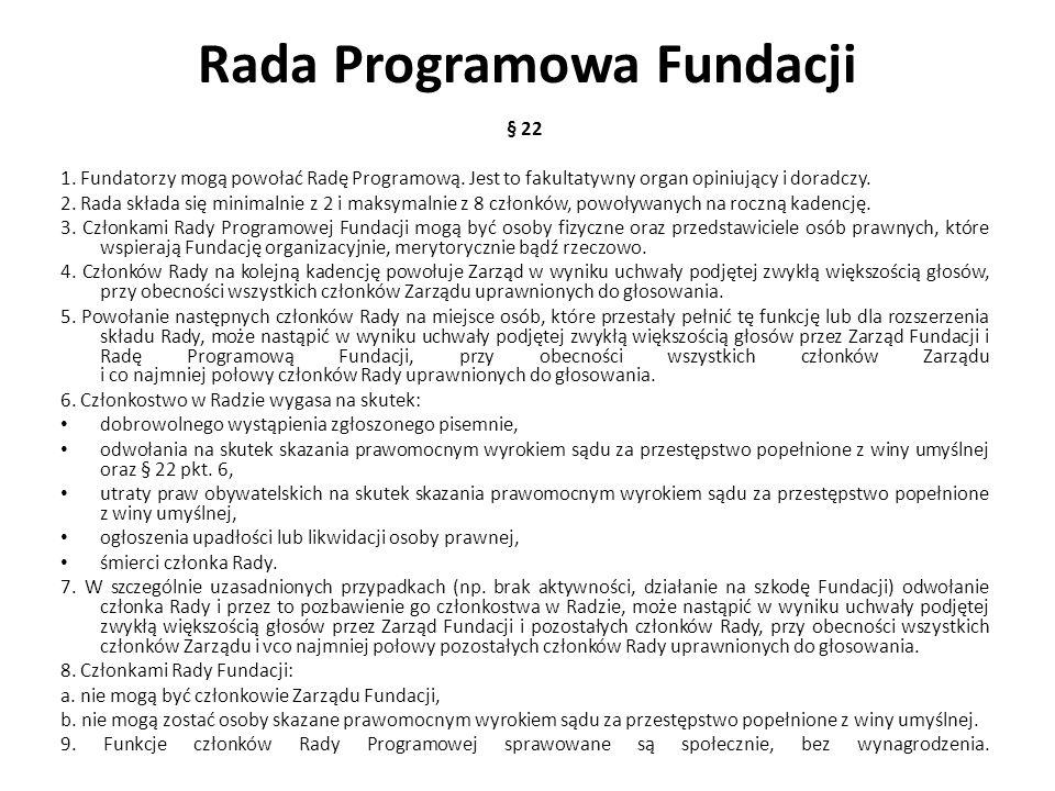 Rada Programowa Fundacji § 22 1. Fundatorzy mogą powołać Radę Programową. Jest to fakultatywny organ opiniujący i doradczy. 2. Rada składa się minimal