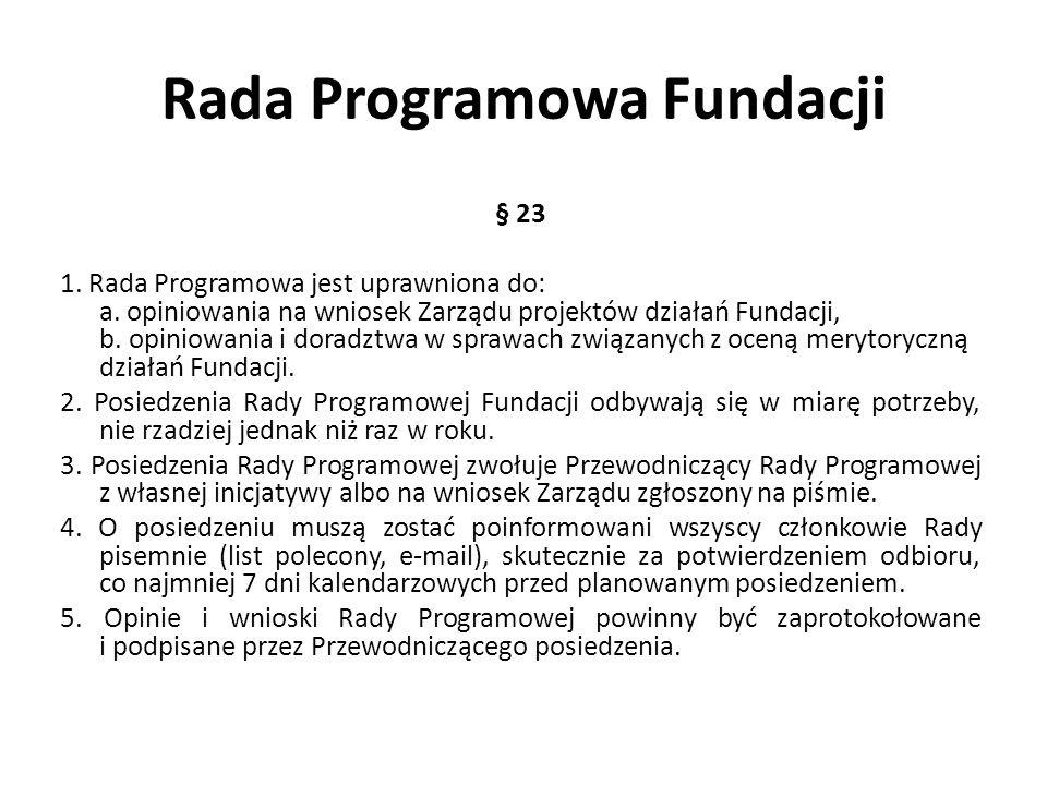 Rada Programowa Fundacji § 23 1. Rada Programowa jest uprawniona do: a. opiniowania na wniosek Zarządu projektów działań Fundacji, b. opiniowania i do