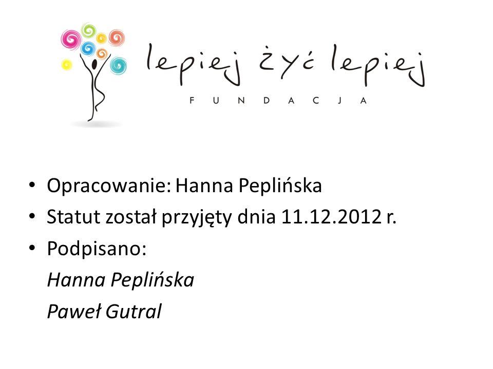 Opracowanie: Hanna Peplińska Statut został przyjęty dnia 11.12.2012 r. Podpisano: Hanna Peplińska Paweł Gutral