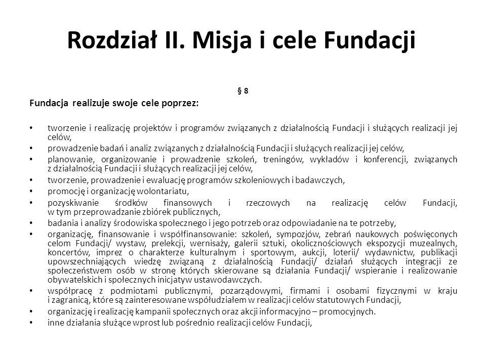 Rozdział II. Misja i cele Fundacji § 8 Fundacja realizuje swoje cele poprzez: tworzenie i realizację projektów i programów związanych z działalnością