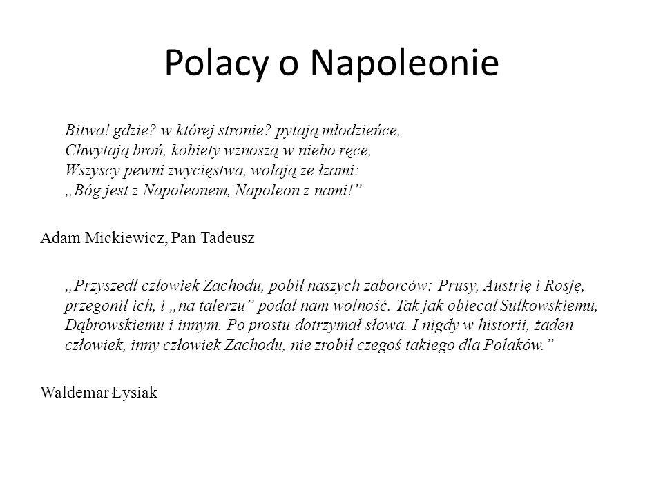 Polacy o Napoleonie Bitwa! gdzie? w której stronie? pytają młodzieńce, Chwytają broń, kobiety wznoszą w niebo ręce, Wszyscy pewni zwycięstwa, wołają z