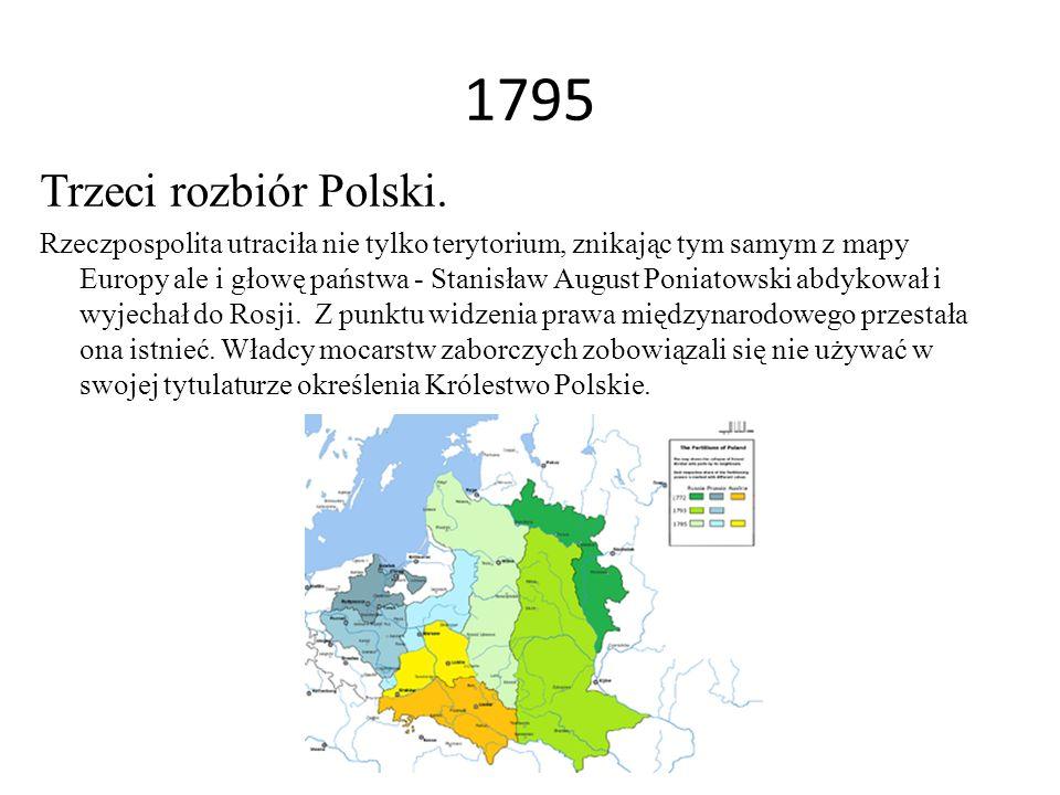 1795 Trzeci rozbiór Polski. Rzeczpospolita utraciła nie tylko terytorium, znikając tym samym z mapy Europy ale i głowę państwa - Stanisław August Poni