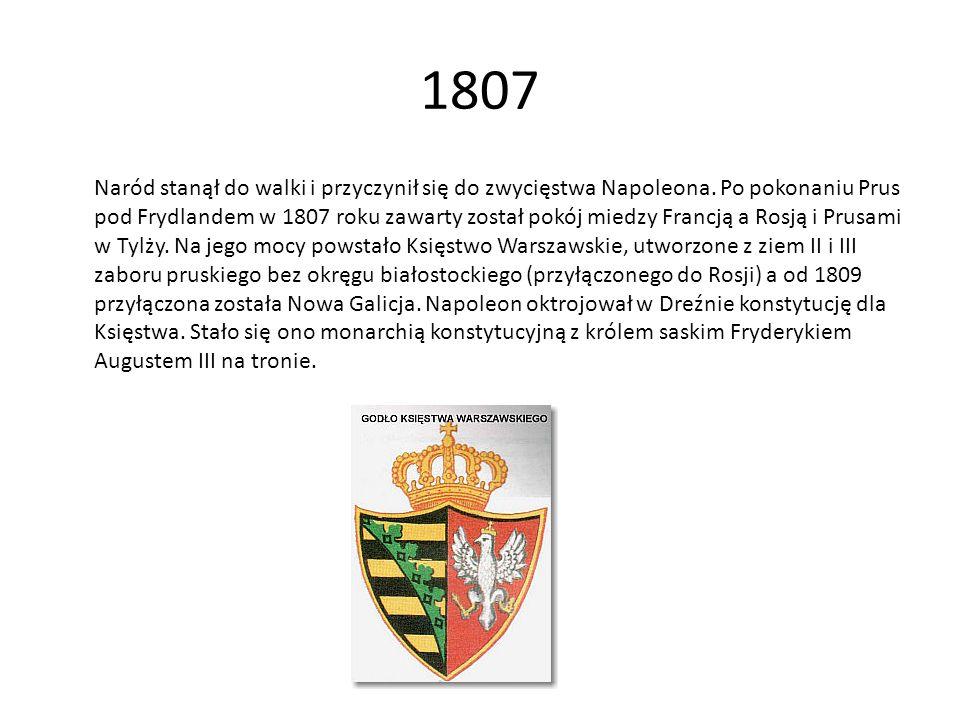 1807 Naród stanął do walki i przyczynił się do zwycięstwa Napoleona. Po pokonaniu Prus pod Frydlandem w 1807 roku zawarty został pokój miedzy Francją