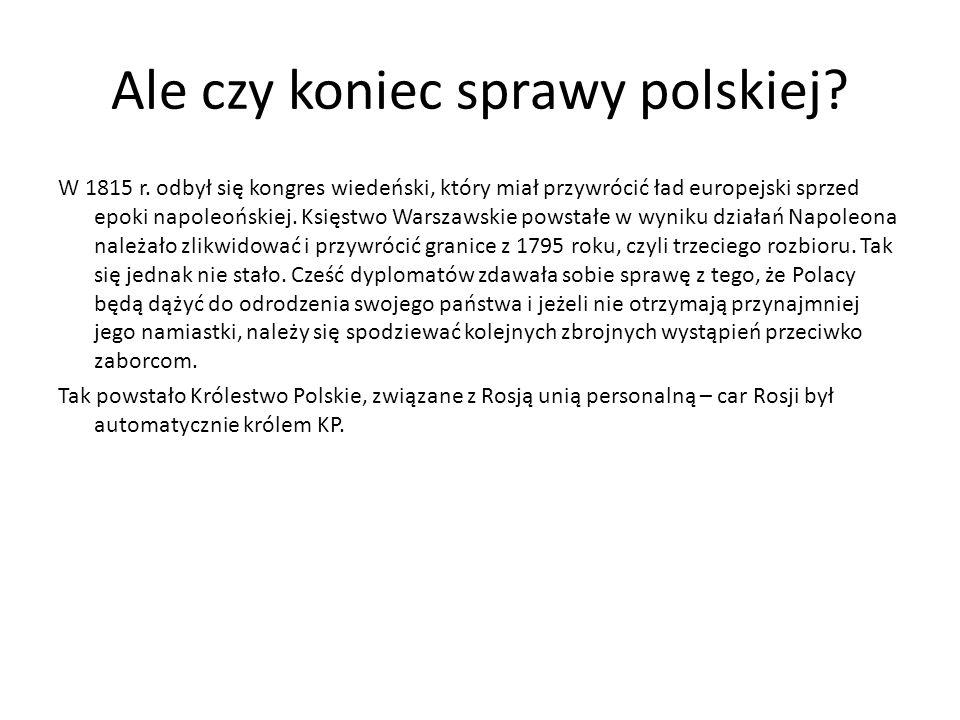 Ale czy koniec sprawy polskiej? W 1815 r. odbył się kongres wiedeński, który miał przywrócić ład europejski sprzed epoki napoleońskiej. Księstwo Warsz