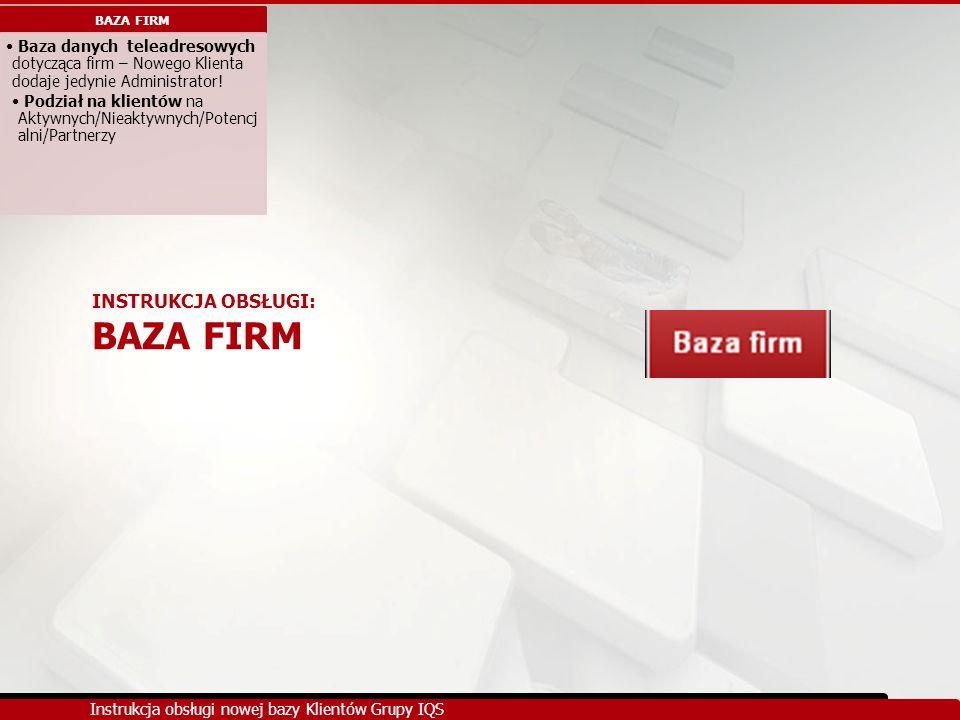 INSTRUKCJA OBSŁUGI: BAZA FIRM BAZA FIRM Baza danych teleadresowych dotycząca firm – Nowego Klienta dodaje jedynie Administrator! Podział na klientów n