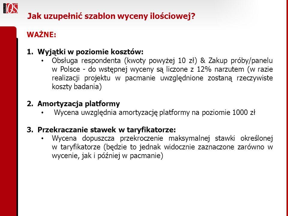 Jak uzupełnić szablon wyceny ilościowej? WAŻNE: 1.Wyjątki w poziomie kosztów: Obsługa respondenta (kwoty powyżej 10 zł) & Zakup próby/panelu w Polsce