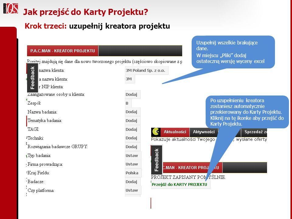 Krok trzeci: uzupełnij kreatora projektu Jak przejść do Karty Projektu? Uzupełnij wszelkie brakujące dane. W miejscu Pliki dodaj ostateczną wersję wyc