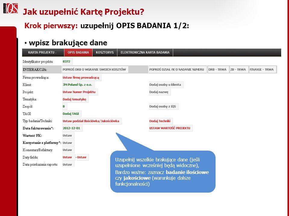 Krok pierwszy: uzupełnij OPIS BADANIA 1/2: wpisz brakujące dane Jak uzupełnić Kartę Projektu? Uzupełnij wszelkie brakujące dane (jeśli uzupełnione wcz