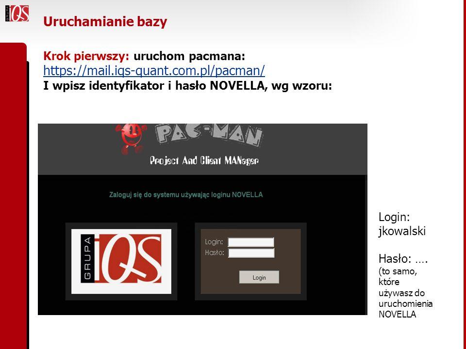 Uruchamianie bazy Krok pierwszy: uruchom pacmana: https://mail.iqs-quant.com.pl/pacman/ I wpisz identyfikator i hasło NOVELLA, wg wzoru: Login: jkowal
