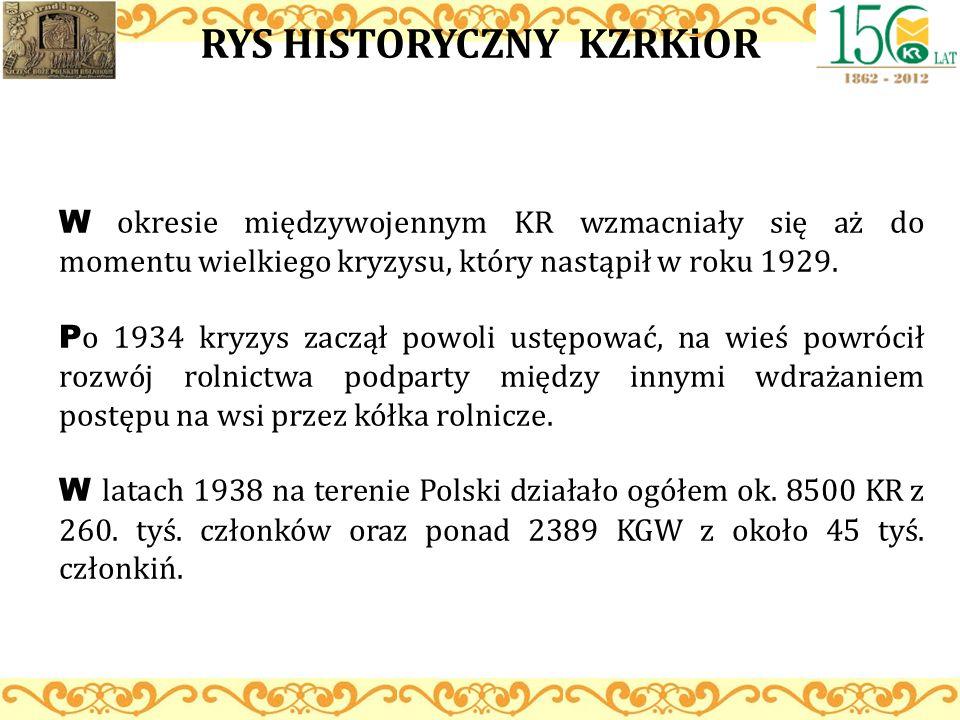 RYS HISTORYCZNY KZRKiOR W okresie międzywojennym KR wzmacniały się aż do momentu wielkiego kryzysu, który nastąpił w roku 1929. P o 1934 kryzys zaczął
