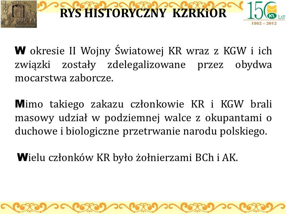 RYS HISTORYCZNY KZRKiOR W okresie II Wojny Światowej KR wraz z KGW i ich związki zostały zdelegalizowane przez obydwa mocarstwa zaborcze. M imo takieg