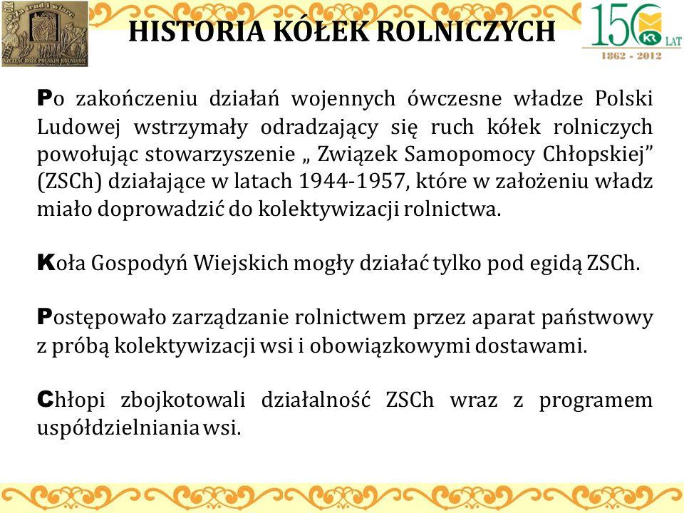 HISTORIA KÓŁEK ROLNICZYCH P o zakończeniu działań wojennych ówczesne władze Polski Ludowej wstrzymały odradzający się ruch kółek rolniczych powołując