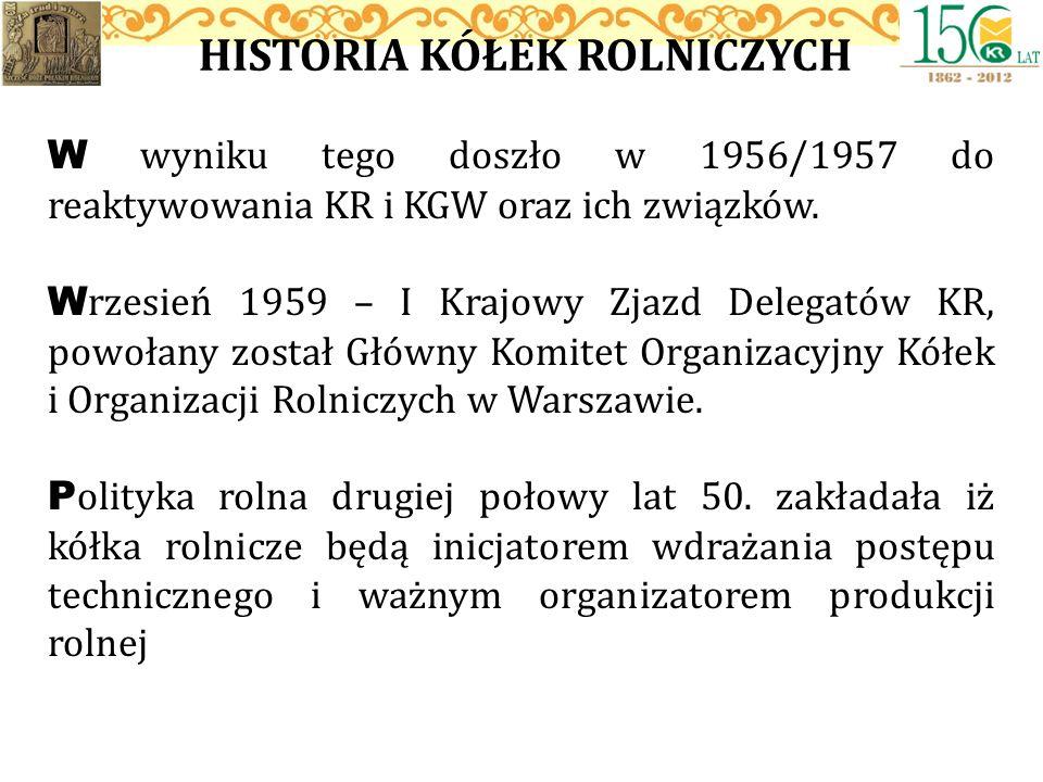 HISTORIA KÓŁEK ROLNICZYCH W wyniku tego doszło w 1956/1957 do reaktywowania KR i KGW oraz ich związków. W rzesień 1959 – I Krajowy Zjazd Delegatów KR,