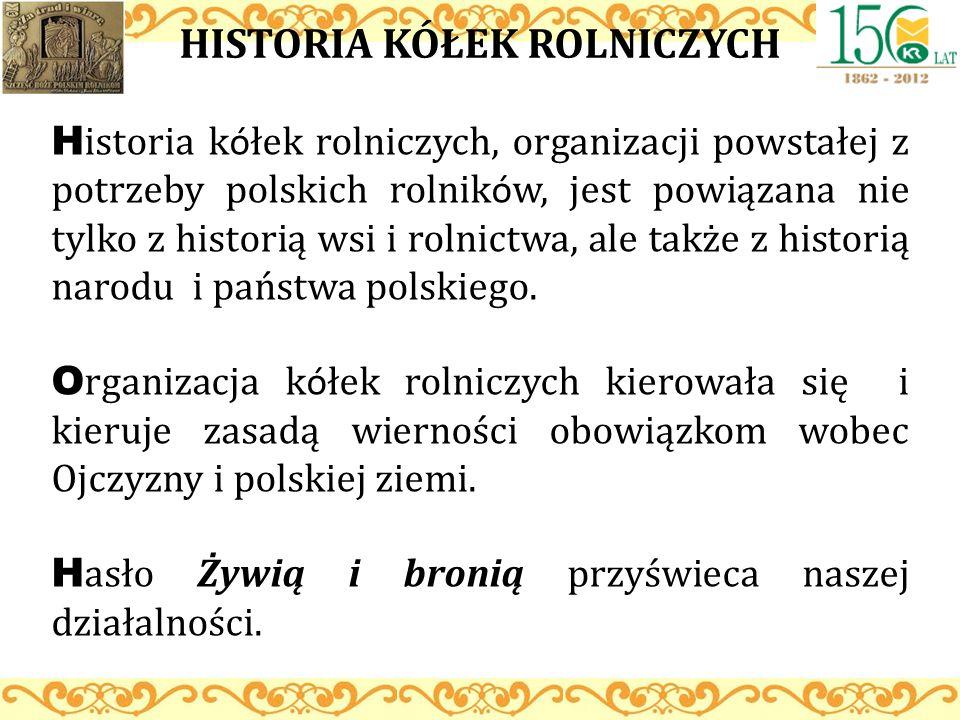 HISTORIA KÓŁEK ROLNICZYCH H istoria k ó łek rolniczych, organizacji powstałej z potrzeby polskich rolnik ó w, jest powiązana nie tylko z historią wsi