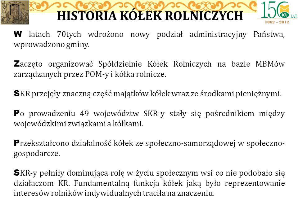 HISTORIA KÓŁEK ROLNICZYCH W latach 70tych wdrożono nowy podział administracyjny Państwa, wprowadzono gminy. Z aczęto organizować Spółdzielnie Kółek Ro