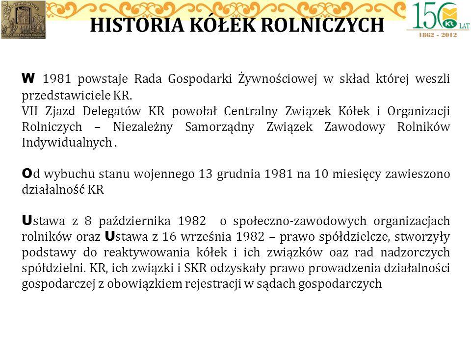HISTORIA KÓŁEK ROLNICZYCH W 1981 powstaje Rada Gospodarki Żywnościowej w skład której weszli przedstawiciele KR. VII Zjazd Delegatów KR powołał Centra