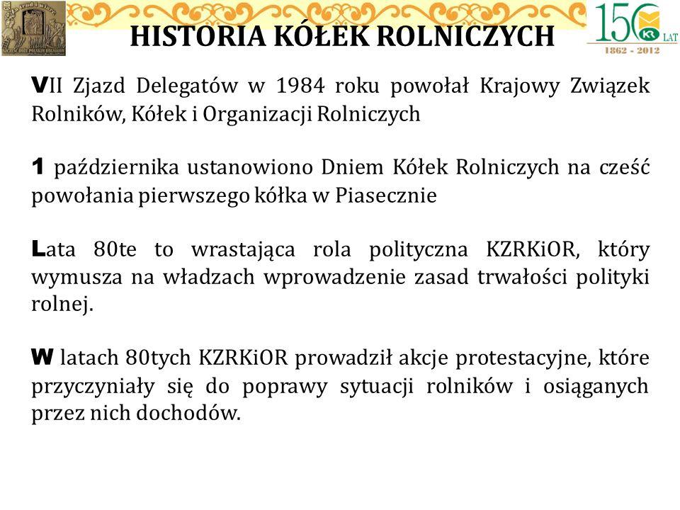 HISTORIA KÓŁEK ROLNICZYCH V II Zjazd Delegatów w 1984 roku powołał Krajowy Związek Rolników, Kółek i Organizacji Rolniczych 1 października ustanowiono