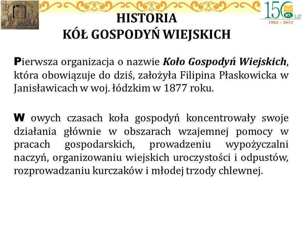 P ierwsza organizacja o nazwie Koło Gospodyń Wiejskich, która obowiązuje do dziś, założyła Filipina Płaskowicka w Janisławicach w woj. łódzkim w 1877