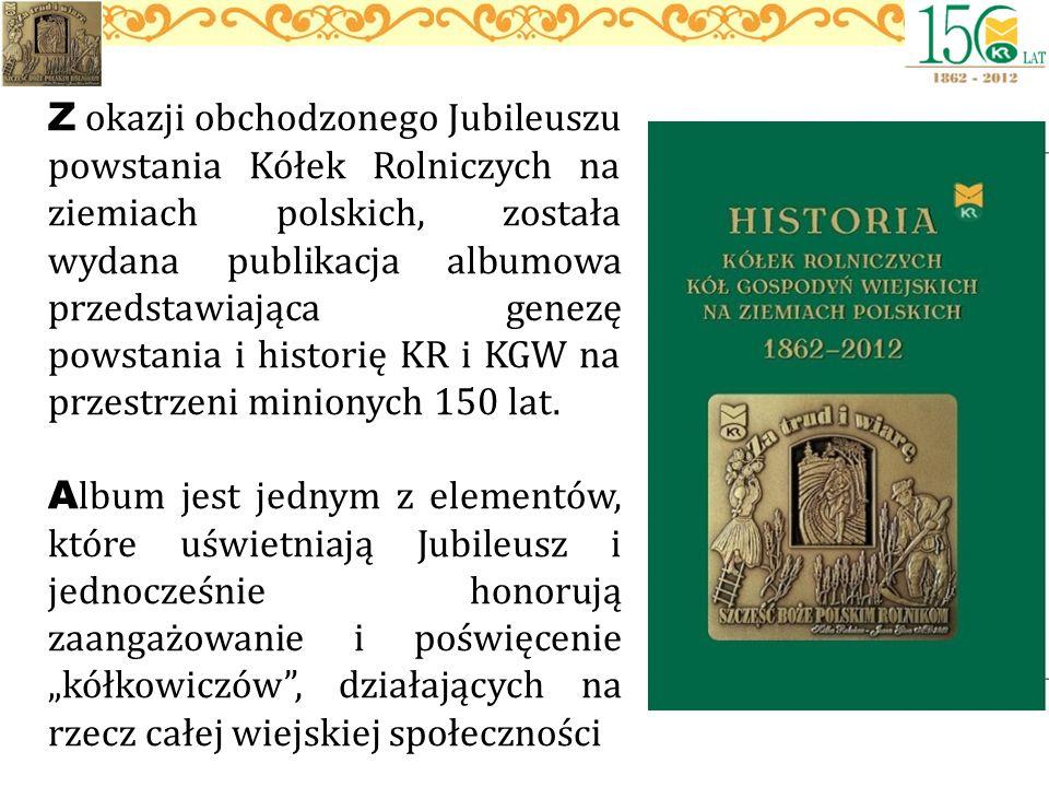 Z okazji obchodzonego Jubileuszu powstania Kółek Rolniczych na ziemiach polskich, została wydana publikacja albumowa przedstawiająca genezę powstania
