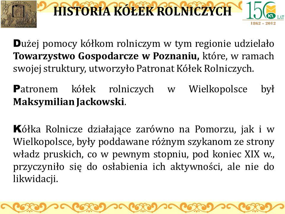 HISTORIA KÓŁEK ROLNICZYCH D użej pomocy kółkom rolniczym w tym regionie udzielało Towarzystwo Gospodarcze w Poznaniu, które, w ramach swojej struktury