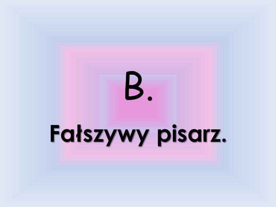 7. Która postać nie należała do trójki opryszków poszukujących skarbu? a.Chudzielec. b.Fałszywy pisarz. c.Fałszywy malarz. d.Garbaty.