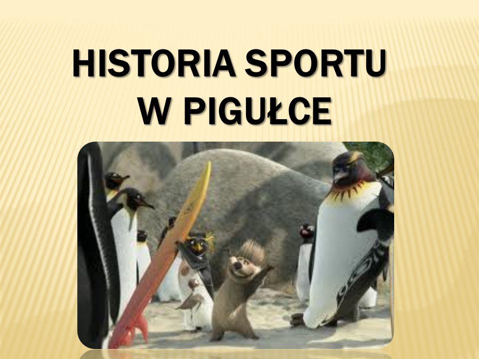 HISTORIA SPORTU W PIGUŁCE