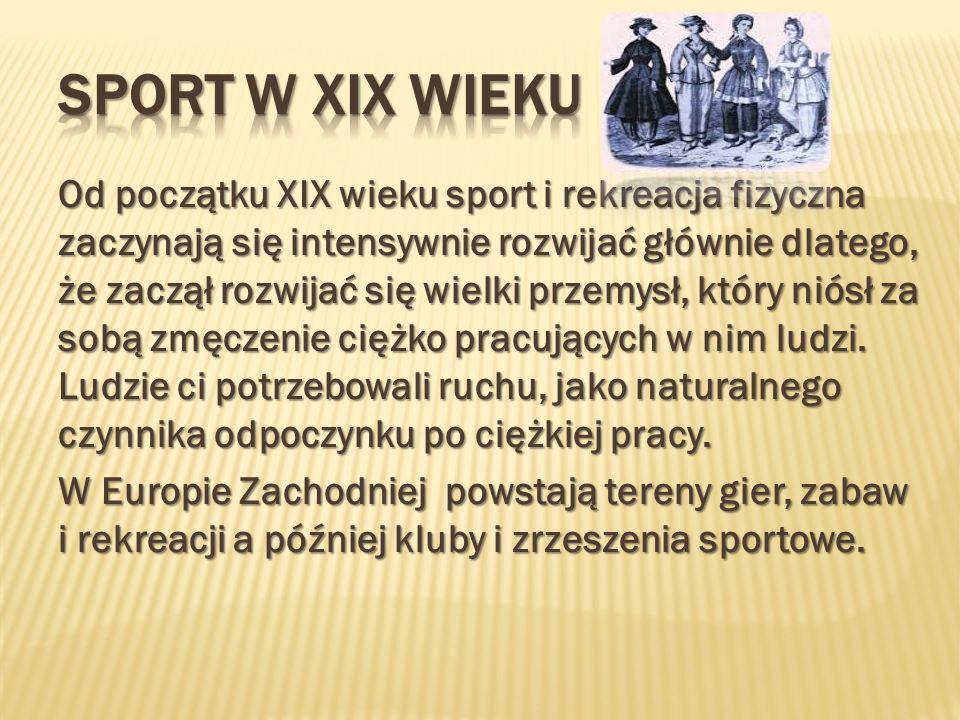 Od początku XIX wieku sport i rekreacja fizyczna zaczynają się intensywnie rozwijać głównie dlatego, że zaczął rozwijać się wielki przemysł, który nió
