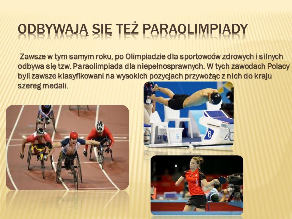 Zawsze w tym samym roku, po Olimpiadzie dla sportowców zdrowych i silnych odbywa się tzw. Paraolimpiada dla niepełnosprawnych. W tych zawodach Polacy