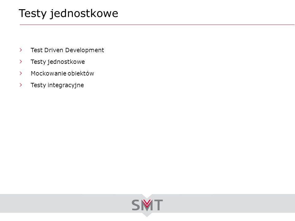 Test Driven Development Testy jednostkowe Mockowanie obiektów Testy integracyjne