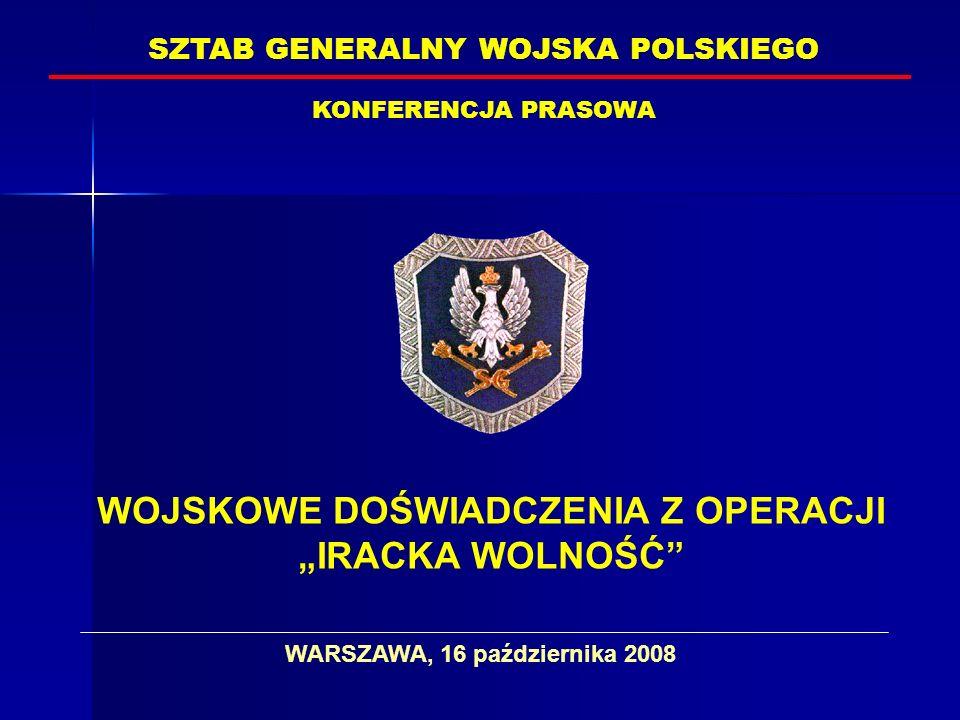 SZTAB GENERALNY WOJSKA POLSKIEGO KONFERENCJA PRASOWA WARSZAWA, 16 października 2008 WOJSKOWE DOŚWIADCZENIA Z OPERACJI IRACKA WOLNOŚĆ