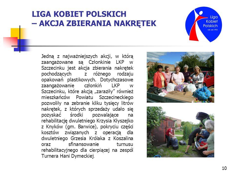 10 LIGA KOBIET POLSKICH – AKCJA ZBIERANIA NAKRĘTEK Jedną z najważniejszych akcji, w którą zaangażowane są Członkinie LKP w Szczecinku jest akcja zbier