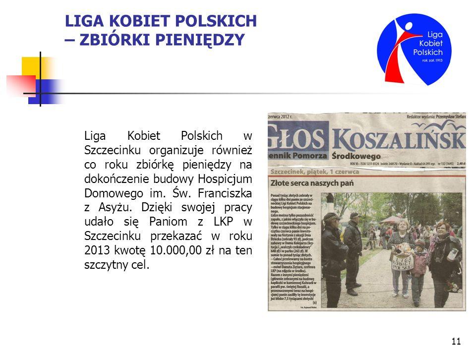 11 LIGA KOBIET POLSKICH – ZBIÓRKI PIENIĘDZY Liga Kobiet Polskich w Szczecinku organizuje również co roku zbiórkę pieniędzy na dokończenie budowy Hospi