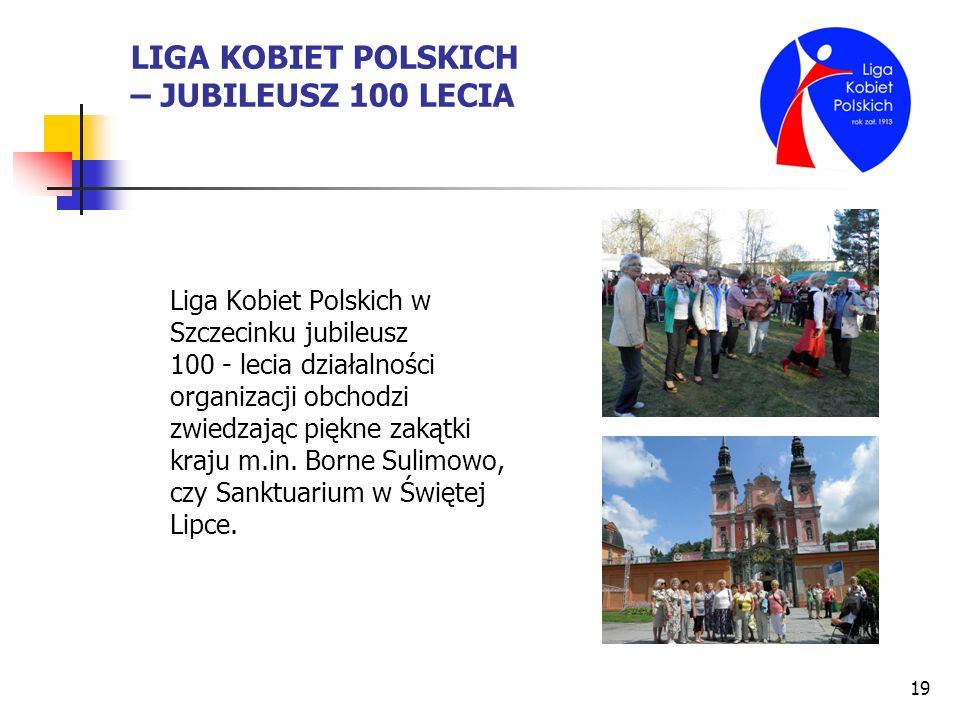 19 LIGA KOBIET POLSKICH – JUBILEUSZ 100 LECIA Liga Kobiet Polskich w Szczecinku jubileusz 100 - lecia działalności organizacji obchodzi zwiedzając pię