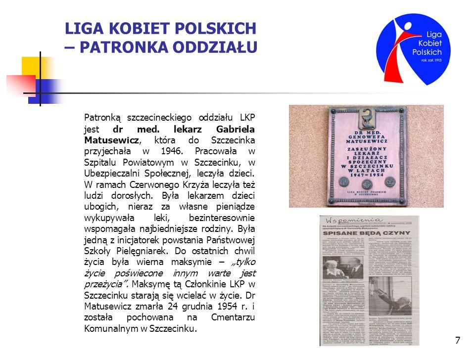 7 LIGA KOBIET POLSKICH – PATRONKA ODDZIAŁU Patronką szczecineckiego oddziału LKP jest dr med. lekarz Gabriela Matusewicz, która do Szczecinka przyjech