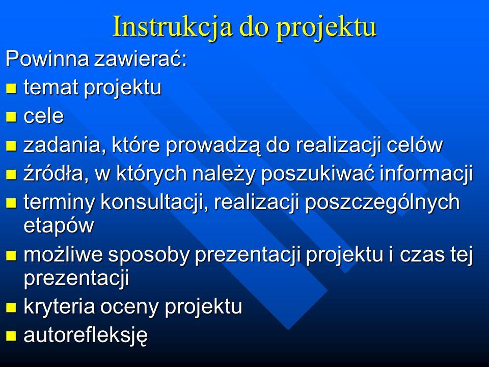 Instrukcja do projektu Powinna zawierać: temat projektu temat projektu cele cele zadania, które prowadzą do realizacji celów zadania, które prowadzą d