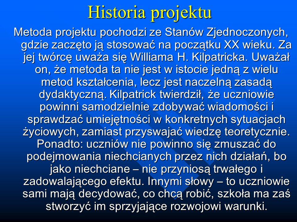 Historia projektu Metoda projektu pochodzi ze Stanów Zjednoczonych, gdzie zaczęto ją stosować na początku XX wieku. Za jej twórcę uważa się Williama H