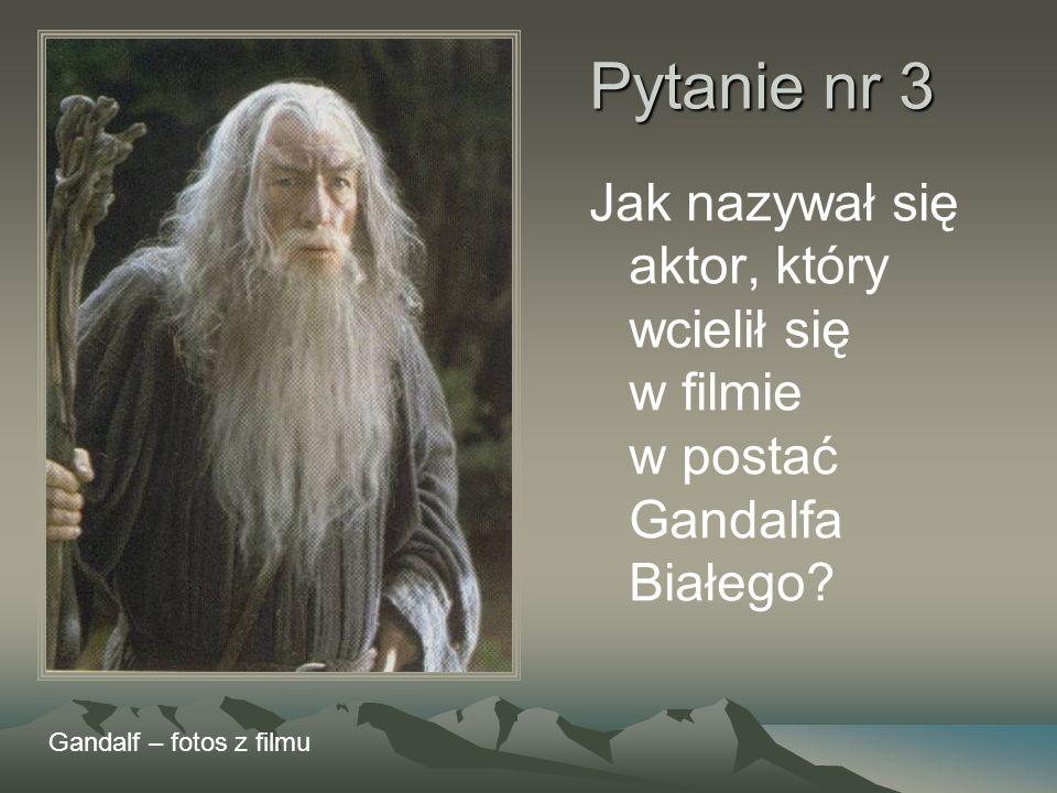 Pytanie nr 3 Jak nazywał się aktor, który wcielił się w filmie w postać Gandalfa Białego? Gandalf – fotos z filmu