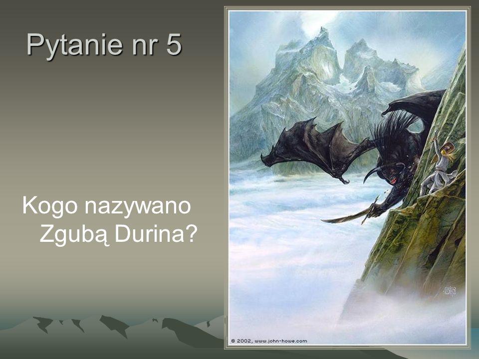 Pytanie nr 5 Kogo nazywano Zgubą Durina?