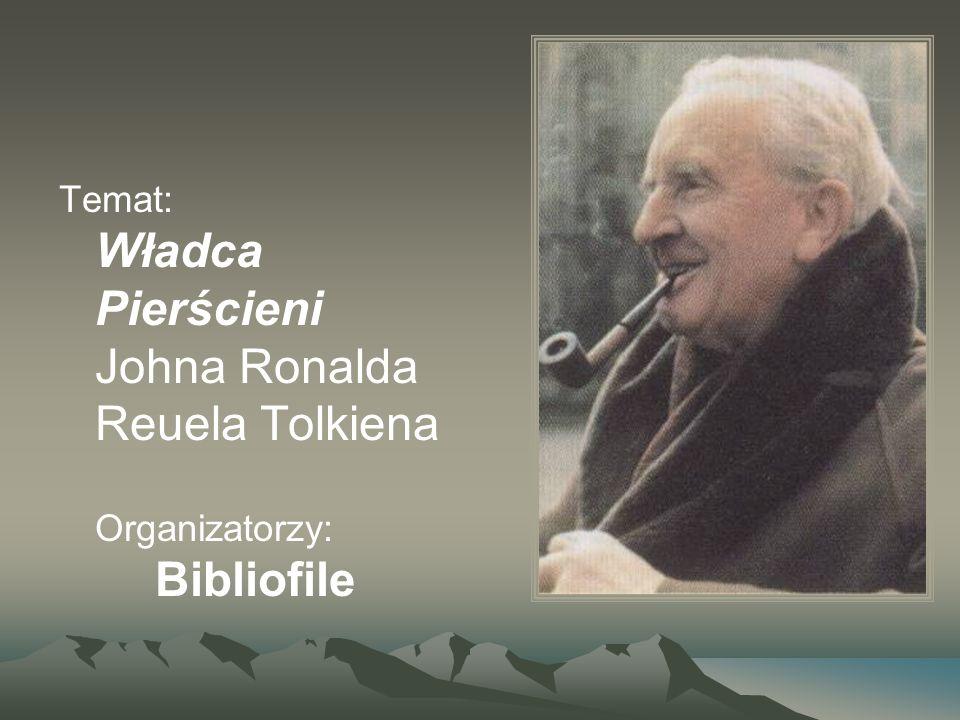 Temat: Władca Pierścieni Johna Ronalda Reuela Tolkiena Organizatorzy: Bibliofile