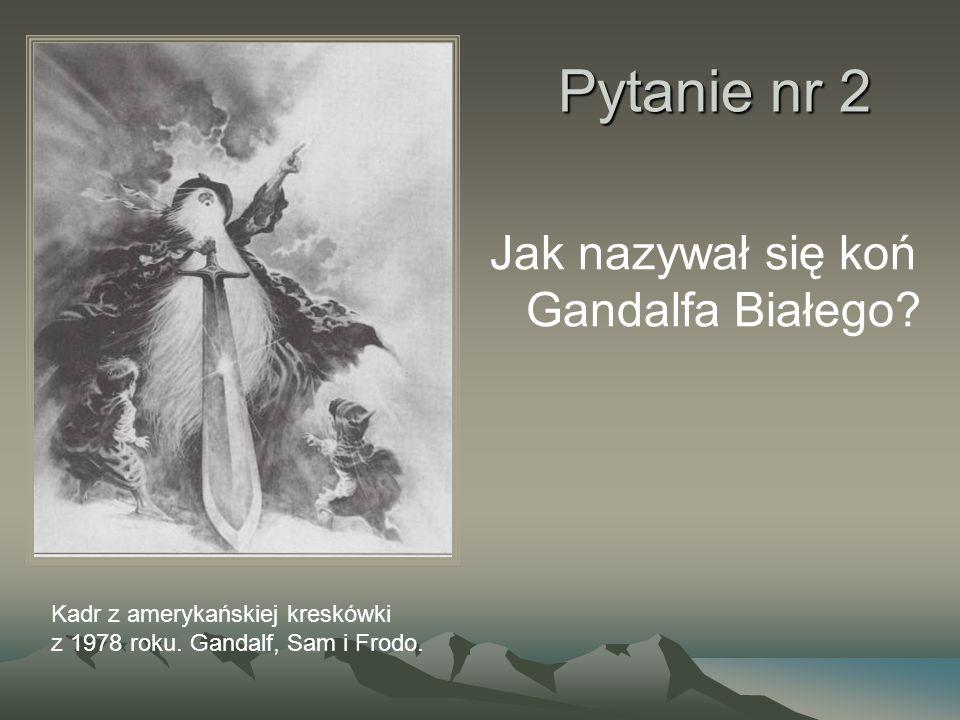 Pytanie nr 2 Jak nazywał się koń Gandalfa Białego? Kadr z amerykańskiej kreskówki z 1978 roku. Gandalf, Sam i Frodo.