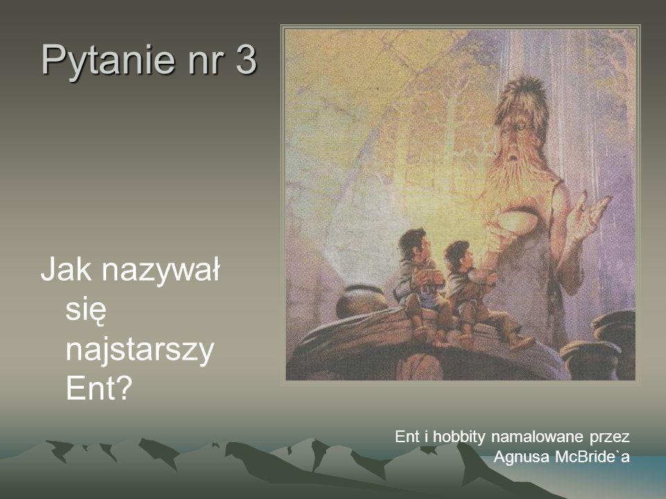 Pytanie nr 3 Jak nazywał się najstarszy Ent? Ent i hobbity namalowane przez Agnusa McBride`a