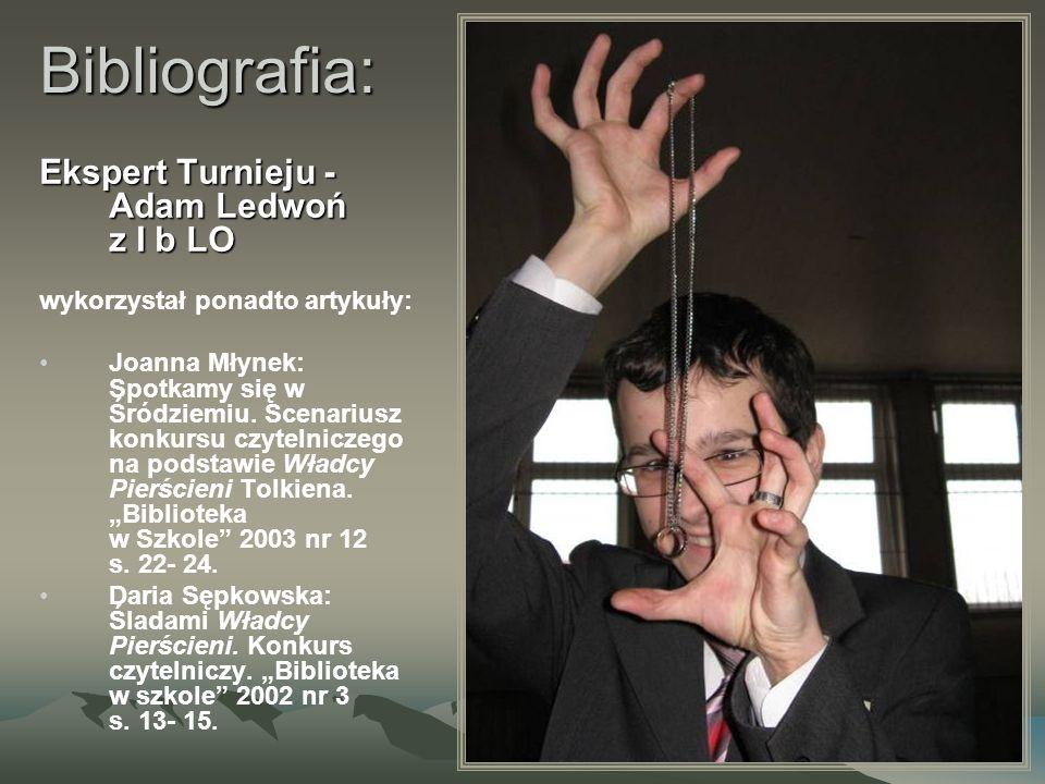 Bibliografia: Ekspert Turnieju - Adam Ledwoń z I b LO wykorzystał ponadto artykuły: Joanna Młynek: Spotkamy się w Śródziemiu.