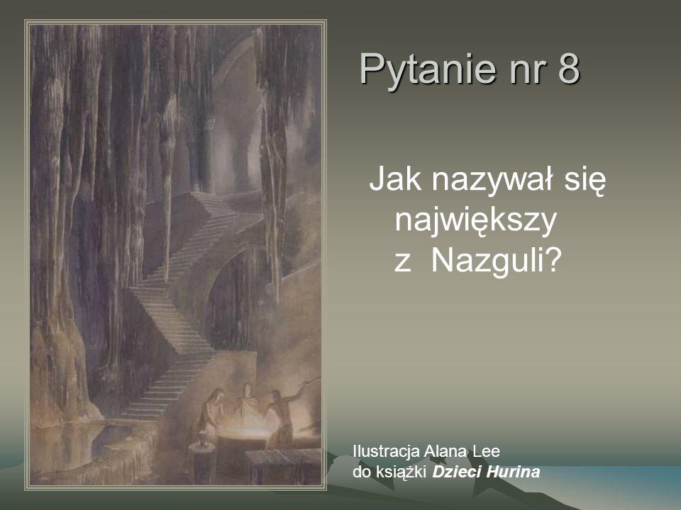 Pytanie nr 8 Jak nazywał się największy z Nazguli? Ilustracja Alana Lee do książki Dzieci Hurina