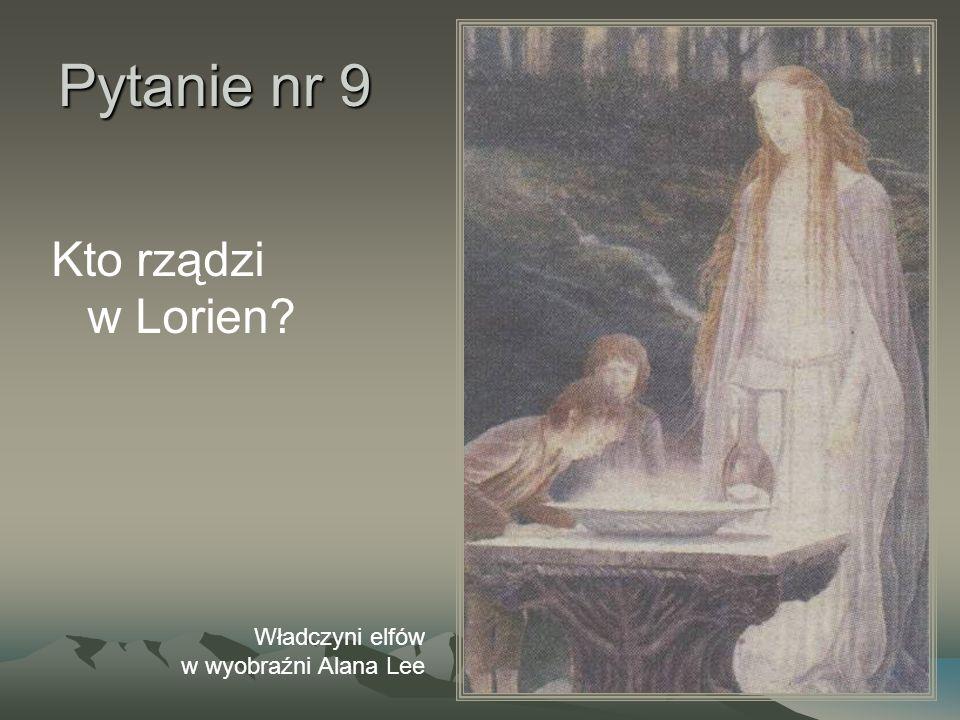 Pytanie nr 9 Kto rządzi w Lorien? Władczyni elfów w wyobraźni Alana Lee