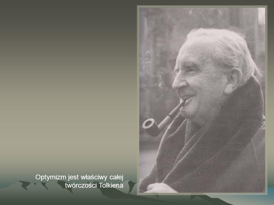 Optymizm jest właściwy całej twórczości Tolkiena