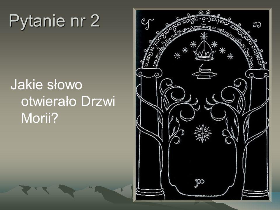 Pytanie nr 2 Jakie słowo otwierało Drzwi Morii?