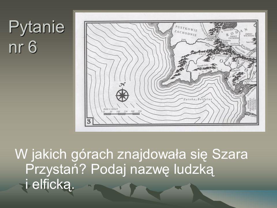 Pytanie nr 6 W jakich górach znajdowała się Szara Przystań? Podaj nazwę ludzką i elficką.