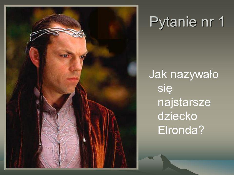 Pytanie nr 1 Jak nazywało się najstarsze dziecko Elronda?